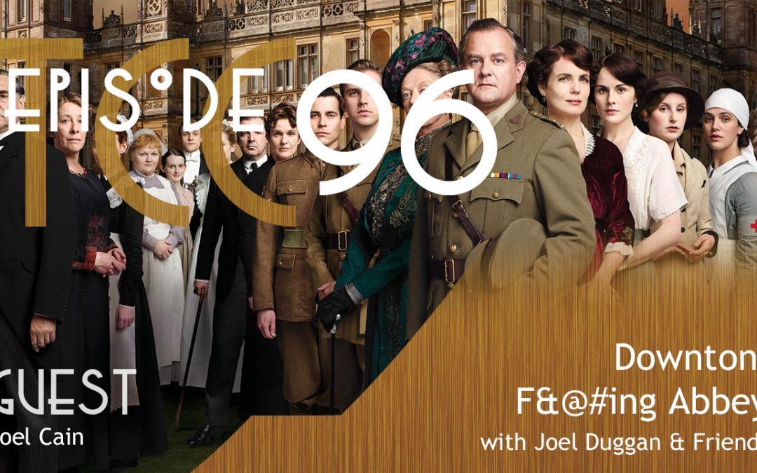 The Citadel Cafe 096: Downton F&@#ing Abbey