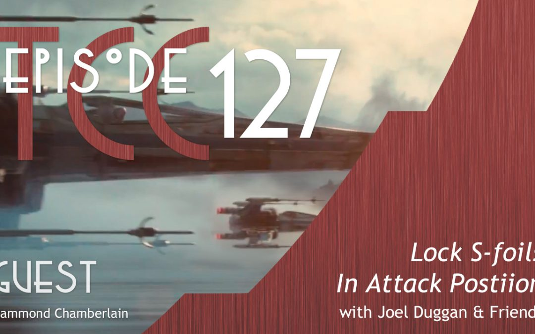 The Citadel Cafe 127: Lock S-Foils In Attack Position