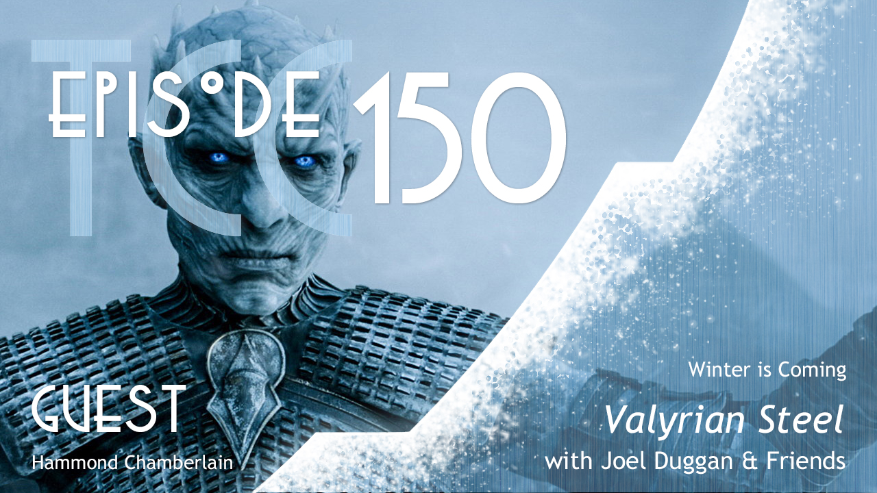 The Citadel Cafe 150: Valyrian Steel