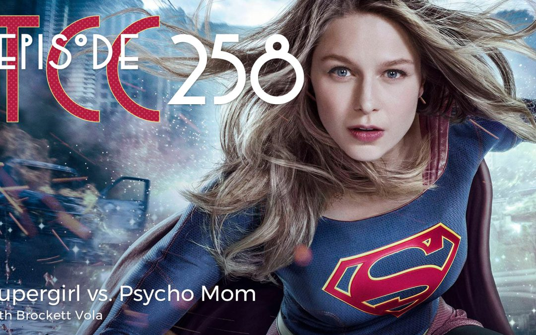 The Citadel Cafe 258: Supergirl vs. Psycho Mom