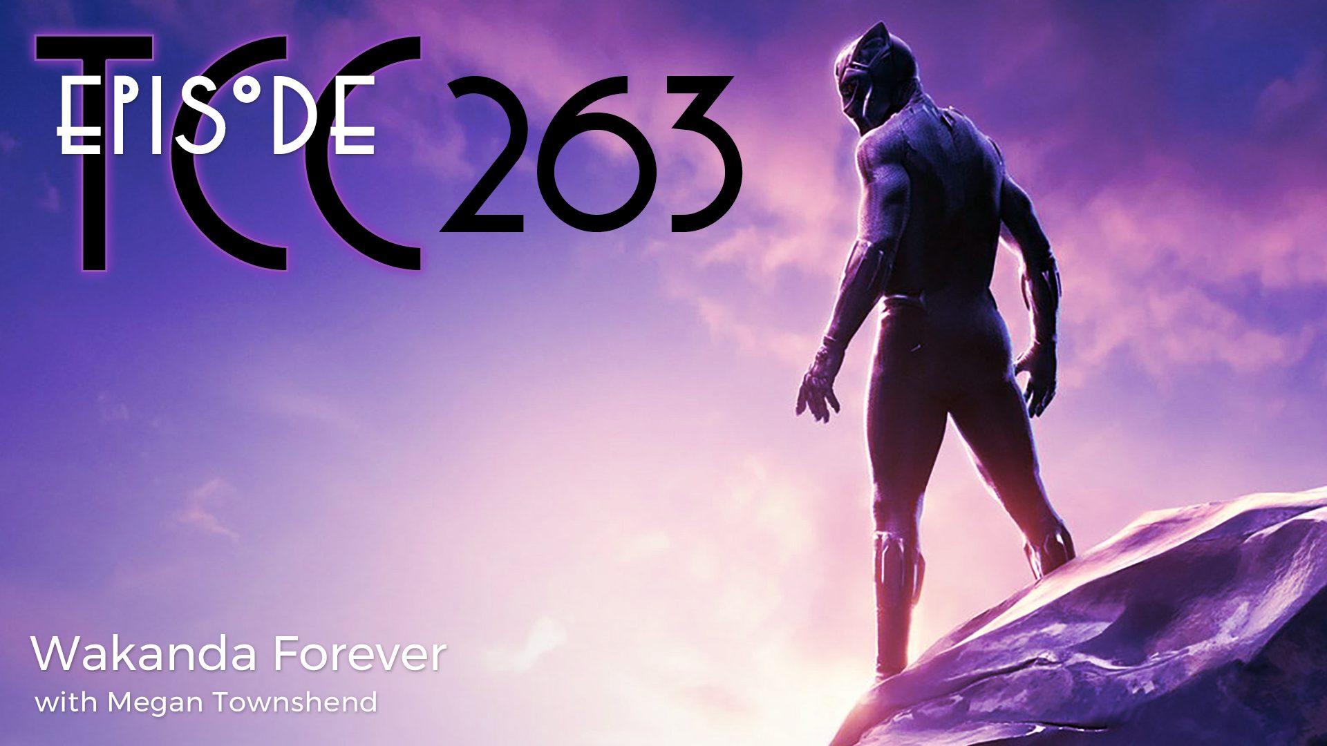 The Citadel Cafe 263: Wakanda Forever