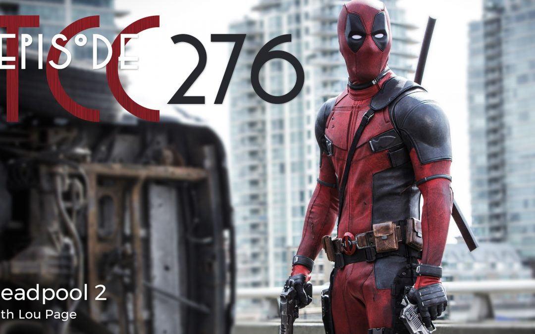 The Citadel Cafe 276: Deadpool 2