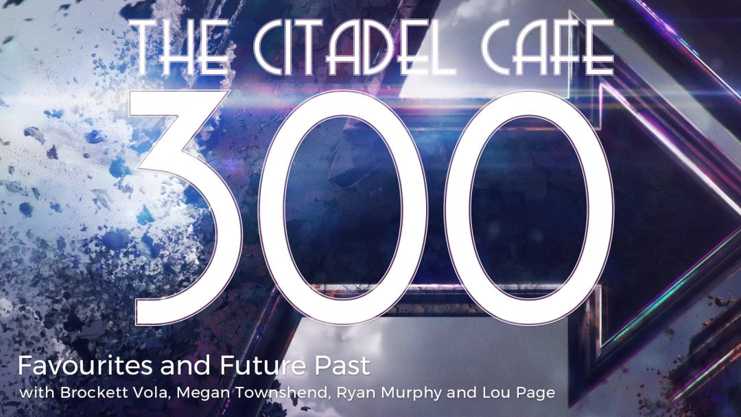The Citadel Cafe 300: Favourites and Future Past